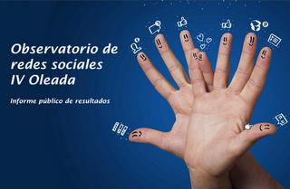Informe: Observatorio de Redes Sociales, IV Oleada